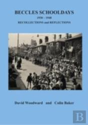 Beccles Schooldays 1930-1948: Recollections And Reflections