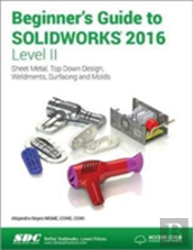 Beginner'S Guide To Solidworks 2016 - Level Ii (Including Unique Access Code)