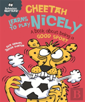 Behaviour Matters: Cheetah Learns To Play Nicely - A Book About Being A Good Sport