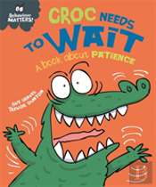Behaviour Matters: Croc Needs To Wait - A Book About Patience