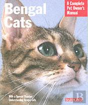 Bengal Cats: A Complete Pet Owner'S Manual