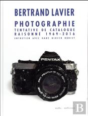 Bertrand Lavier ; Photographies. Catalogue Raisonne 1969-2016