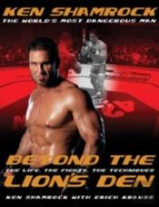 Beyond The Lion'S Den : The Life, The Fights, The Techniques