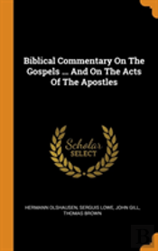 Biblical Commentary On The Gospels ... And On The Acts Of The Apostles