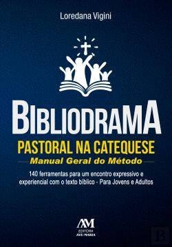 Bertrand.pt - Bibliodrama Pastoral Na Catequese: Manual Geral Do Método
