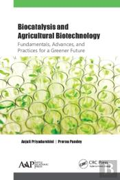 Biocatalysis And Agricultural Biotechnology: Fundamentals, Advances, And Practices For A Greener Future