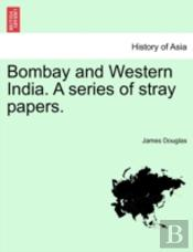 Bombay And Western India. A Series Of Stray Papers.
