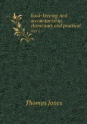 Book-Keeping And Accountantship, Elementary And Practical Part 1