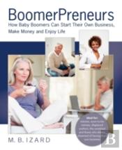 Boomerpreneurs, How Baby Boomers Can Sta