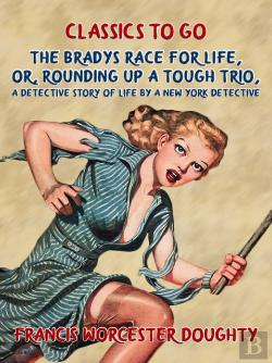 Bertrand.pt - Bradys' Race For Life, Or, Rounding Up A Tough Trio, A Detective Story Of Life By A New York Detective