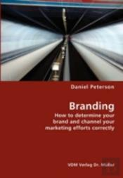Branding- How To Determine Your Brand And Channel Your Marketing Efforts Correctly
