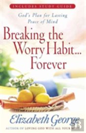 Breaking The Worry Habit...Forever!