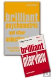 Brilliant Interviewand Brilliant Psychometric And Other Selection Tests, Tests You Might Have To Sit, And How To Prepare For Them