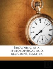 Browning As A Philosophical And Religion