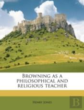 Browning As A Philosophical And Religiou