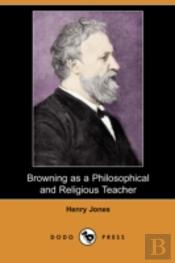 Browning As A Philosophical And Religious Teacher (Dodo Press)