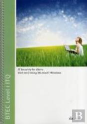 Btec Level 1 Itq - Unit 105 - It Security For Users Using Microsoft Windows