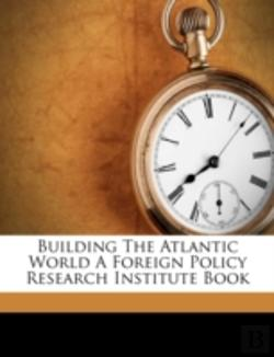 Bertrand.pt - Building The Atlantic World A Foreign Policy Research Institute Book