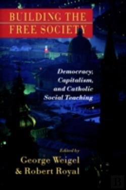 Bertrand.pt - Building The Free Society: Democracy; Capitalism, And Catholic Social Teaching