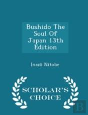 Bushido The Soul Of Japan 13th Edition - Scholar'S Choice Edition