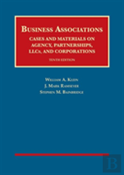 Business Associations, Cases And Materials On Agency, Partnerships, Llcs, And Corporations
