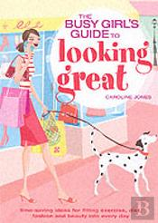 Busy Girls' Guide To Looking Great