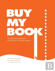 Buy My Book: Not Because You Should, But Because I'D Like Some Money