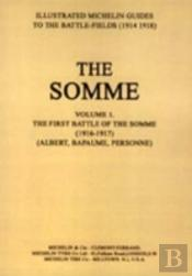 Bygone Pilgrimage. The Somme Volume 1 1916-1917 An Illustrated History And Guide To The Battlefields