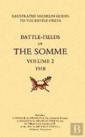 Bygone Pilgrimage. The Somme Volume 2 1918 An Illustrated History And Guide To The Battlefields