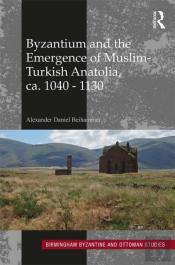 Byzantium And The Emergence Of Muslim-Turkish Anatolia, Ca. 1040-1130