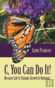 C, You Can Do It!: Because Life Is Chang