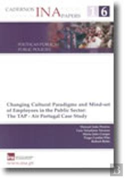 Bertrand.pt - Cadernos INA N.º 16 - Changing Cultural Paradigms and Mind-set of Employees in the Public Sector: The TAP - Air Portugal Case Study