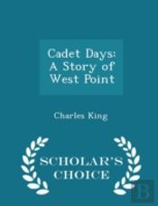 Cadet Days: A Story Of West Point - Scho