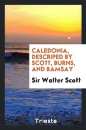 Caledonia, Descriped By Scott, Burns, And Ramsay
