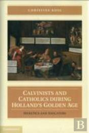 Calvinists And Catholics During Holland'S Golden Age