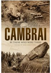 Cambrai: By Those Who Were There