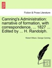 Canning'S Administration: Narrative Of F