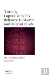 Capital Gains Tax Roll-Over, Hold-Over And Deferral Reliefs