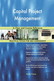 Capital Project Management A Clear And Concise Reference