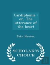 Cardiphonia : Or, The Utterance Of The H