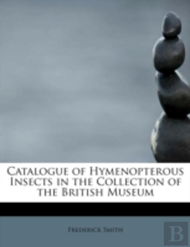 Catalogue Of Hymenopterous Insects In The Collection Of The British Museum