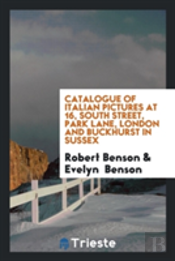Catalogue Of Italian Pictures At 16, South Street, Park Lane, London And Buckhurst In Sussex