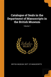 Catalogue Of Seals In The Department Of Manuscripts In The British Museum; Volume 1