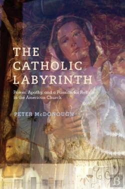 Bertrand.pt - Catholic Labyrinth: Power, Apathy, And A Passion For Reform In The American Church
