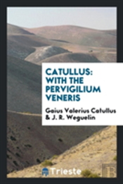 Catullus: With The Pervigilium Veneris