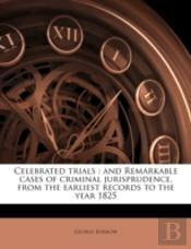 Celebrated Trials : And Remarkable Cases