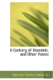 Century Of Roundels, And Other Poems