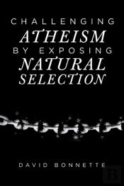 Challenging Atheism By Exposing Natural Selection