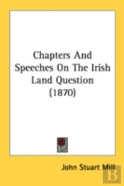 Chapters And Speeches On The Irish Land