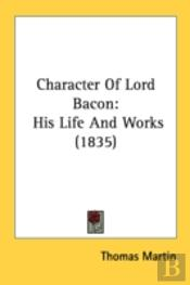 Character Of Lord Bacon: His Life And Wo